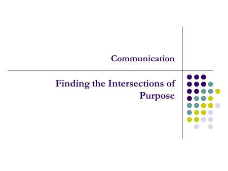 Communication Finding the Intersections of Purpose.