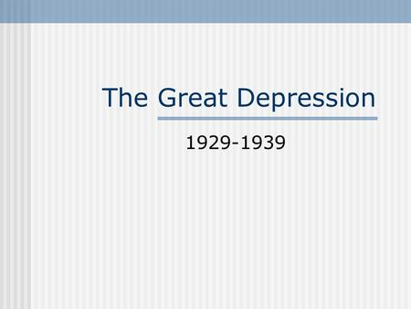 The Great Depression 1929-1939. The Great Depression Affected almost every economy in the world Began with the Stock Market Crash in October 1929 Supply.