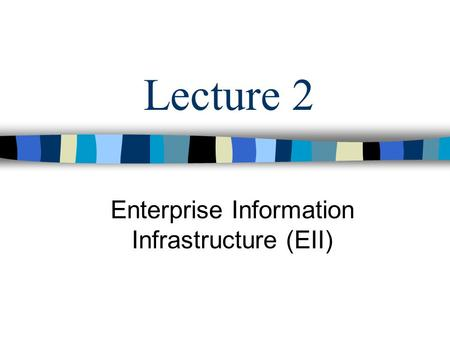 Lecture 2 Enterprise Information Infrastructure (EII)