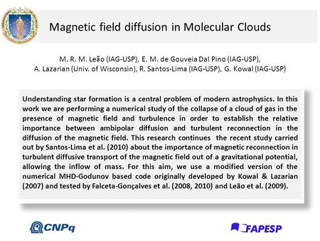 Magnetic field diffusion in Molecular Clouds Understanding star formation is a central problem of modern astrophysics. In this work we are performing a.