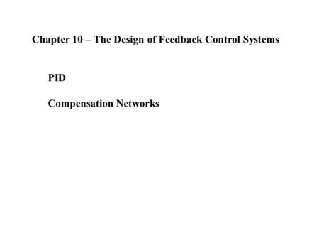 Chapter 10 – The Design of Feedback Control Systems