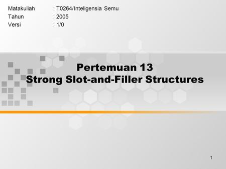 1 Pertemuan 13 Strong Slot-and-Filler Structures Matakuliah: T0264/Inteligensia Semu Tahun: 2005 Versi: 1/0.
