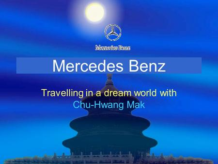 Mercedes Benz Travelling in a dream world with Chu-Hwang Mak.