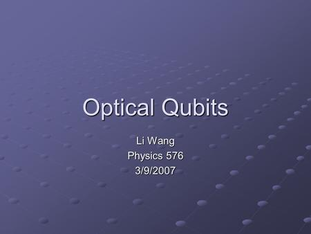 Optical Qubits Li Wang Physics 576 3/9/2007. Q.C. Criteria Scalability: OK Initialization to fiducial state: Easy Measurement: Problematic Long decoherence.