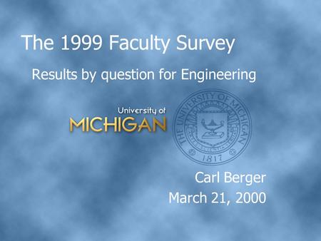 The 1999 Faculty Survey Results by question for Engineering Carl Berger March 21, 2000.