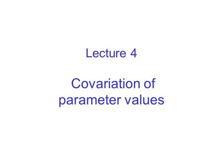 Lecture 4 Covariation of parameter values. Scales of life 8a Life span 10 log a Volume 10 log m 3 earth whale bacterium water molecule life on earth whale.