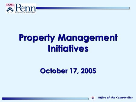 Office of the Comptroller Property Management Initiatives October 17, 2005.