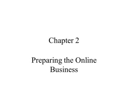Chapter 2 Preparing the Online Business. Agenda Competition analysis The new channel New paradigms New system creation Discussion.