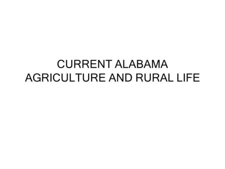 CURRENT ALABAMA AGRICULTURE AND RURAL LIFE. Various Land Uses 2004, in acres Open Water Developed Barren Wetlands Deciduous Forest Evergreen Forest Mixed.