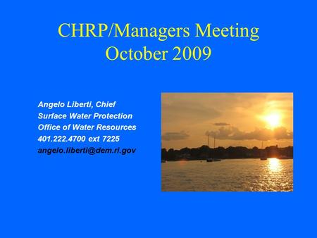 CHRP/Managers Meeting October 2009 Angelo Liberti, Chief Surface Water Protection Office of Water Resources 401.222.4700 ext 7225