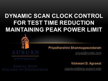 Priyadharshini Shanmugasundaram Vishwani D. Agrawal DYNAMIC SCAN CLOCK CONTROL FOR TEST TIME REDUCTION MAINTAINING.