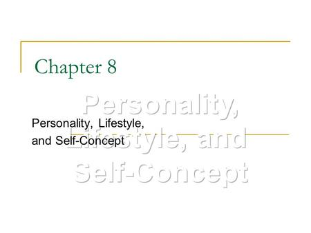 Chapter 8 Personality, Lifestyle, and Self-Concept.