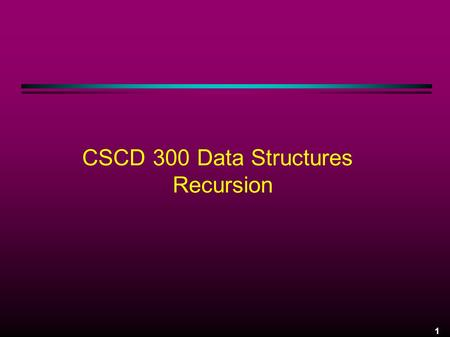 1 CSCD 300 Data Structures Recursion. 2 Proof by Induction Introduction only - topic will be covered in detail in CS 320 Prove: N   i = N ( N + 1.