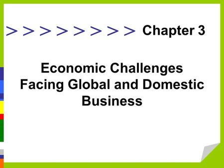 > > > > Economic Challenges Facing Global and Domestic Business Chapter 3.