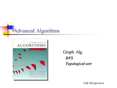 CSE 780 Algorithms Advanced Algorithms Graph Alg. DFS Topological sort.