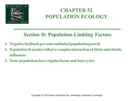 CHAPTER 52 POPULATION ECOLOGY Copyright © 2002 Pearson Education, Inc., publishing as Benjamin Cummings Section D: Population-Limiting Factors 1.Negative.