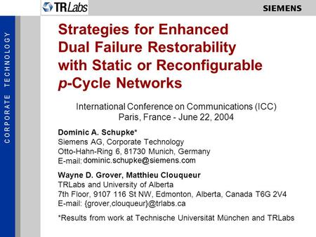 C O R P O R A T E T E C H N O L O G Y Strategies for Enhanced Dual Failure Restorability with Static or Reconfigurable p-Cycle Networks International Conference.