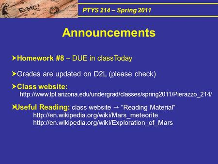 PTYS 214 – Spring 2011  Homework #8 – DUE in classToday  Grades are updated on D2L (please check)  Class website: