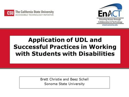 Application of UDL and Successful Practices in Working with Students with Disabilities Brett Christie and Beez Schell Sonoma State University.