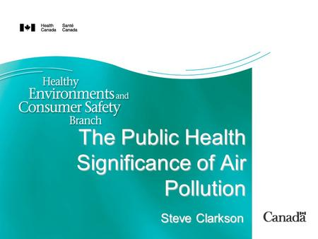 The Public Health Significance of Air Pollution Steve Clarkson.