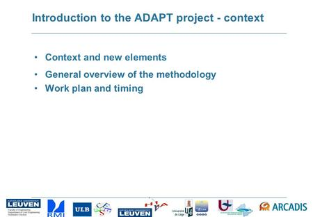 Introduction to the ADAPT project - context Context and new elements General overview of the methodology Work plan and timing.