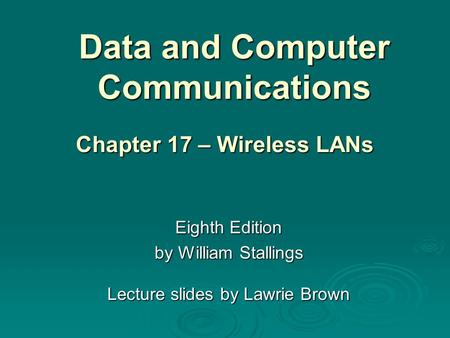Data and Computer Communications Eighth Edition by William Stallings Lecture slides by Lawrie Brown Chapter 17 – Wireless LANs.