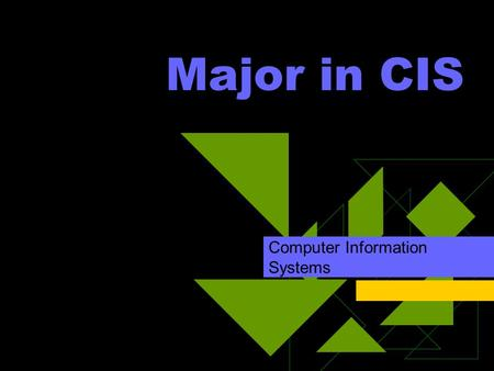 Major in CIS Computer Information Systems. CIS Careers  Application Developers  System Analysts  Database Administration  Network Administration 