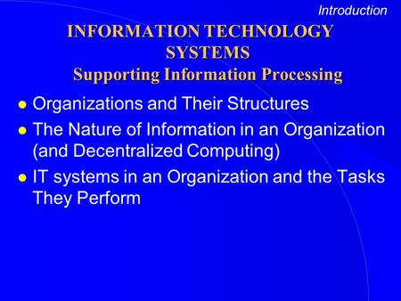 L Organizations and Their Structures l The Nature of Information in an Organization (and Decentralized Computing) l IT systems in an Organization and the.
