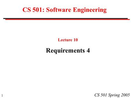 1 CS 501 Spring 2005 CS 501: Software Engineering Lecture 10 Requirements 4.