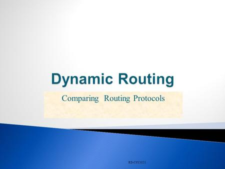 RD-CSY3021 Comparing Routing Protocols. RD-CSY3021 Criteria used to compare routing protocols includes  Time to convergence  Proprietary/open standards.