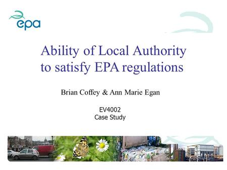 Ability of Local Authority to satisfy EPA regulations Brian Coffey & Ann Marie Egan EV4002 Case Study.