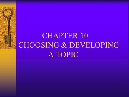 CHAPTER 10 CHOOSING & DEVELOPING A TOPIC. I. CHOOSING A TOPIC  A. Start Early!  B. Choose a topic that is interesting to you and it will probably be.