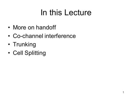 In this Lecture More on handoff Co-channel interference Trunking
