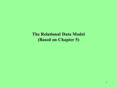 The Relational Data Model (Based on Chapter 5)