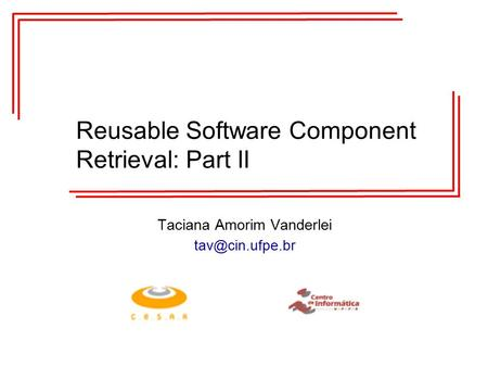 Reusable Software Component Retrieval: Part II Taciana Amorim Vanderlei