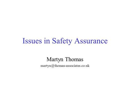 Issues in Safety Assurance Martyn Thomas