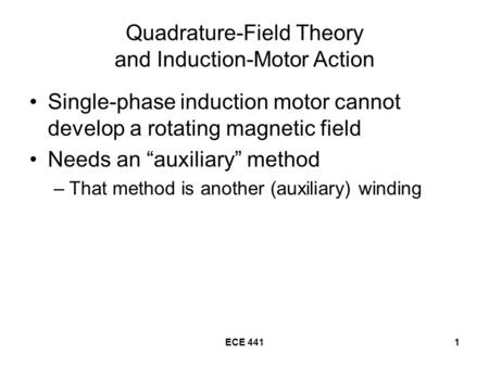 "ECE 4411 Quadrature-Field Theory and Induction-Motor Action Single-phase induction motor cannot develop a rotating magnetic field Needs an ""auxiliary"""