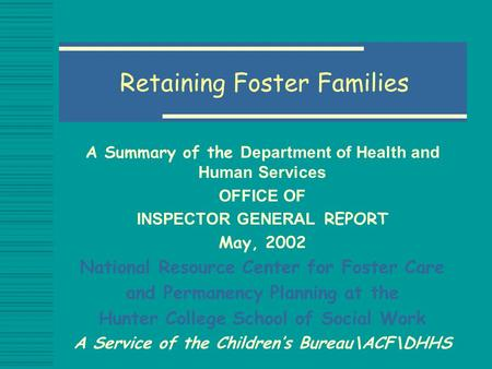 Retaining Foster Families A Summary of the Department of Health and Human Services OFFICE OF INSPECTOR GENERAL REPORT May, 2002 National Resource Center.