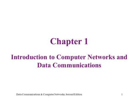 Data Communications & Computer Networks, Second Edition1 Chapter 1 Introduction to Computer Networks and Data Communications.