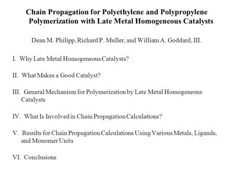 Chain Propagation for Polyethylene and Polypropylene Polymerization with Late Metal Homogeneous Catalysts Dean M. Philipp, Richard P. Muller, and William.