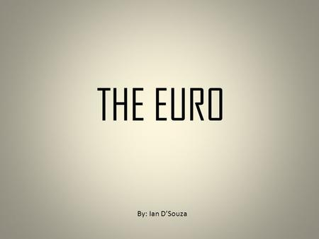 THE EURO By: Ian D'Souza. Finally, I'm in France!