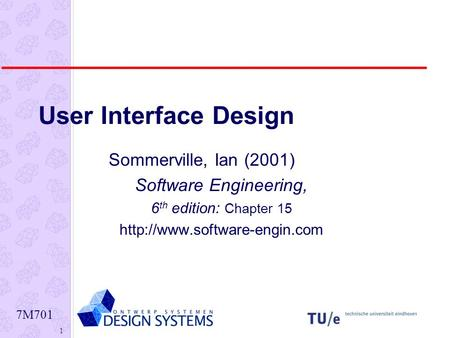 7M701 1 User Interface Design Sommerville, Ian (2001) Software Engineering, 6 th edition: Chapter 15