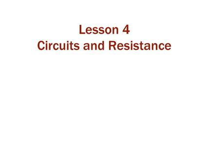 Lesson 4 Circuits and Resistance