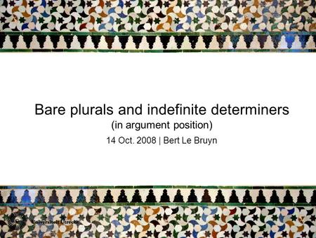 Bare plurals and indefinite determiners (in argument position) 14 Oct. 2008 | Bert Le Bruyn.
