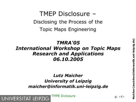 P. 1 Maicher TMPE Diclosure TMEP Disclosure – Disclosing the Process of the Topic Maps Engineering TMRA'05 International.