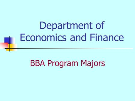 Department of Economics and Finance BBA Program Majors.
