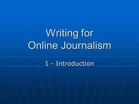 "Writing for Online Journalism 1 - Introduction. Origins of the Newspaper ""... obsessive exchange of news is one of the oldest human activities"" (Mitchell."