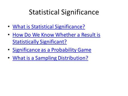 Statistical Significance What is Statistical Significance? How Do We Know Whether a Result is Statistically Significant? How Do We Know Whether a Result.