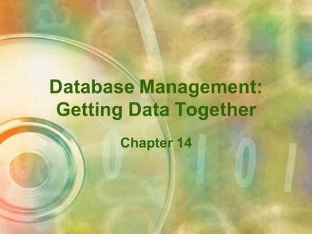Database Management: Getting Data Together Chapter 14.