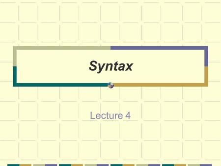 Syntax Lecture 4. Syntax Syntax is the study of the part of the human linguistic system that determines how sentences are put together out of words. Syntactic.